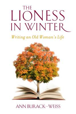 The Lioness in Winter: Writing an Old Woman's Life (Hardback)