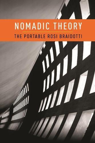 Nomadic Theory: The Portable Rosi Braidotti (Hardback)