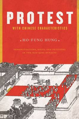 Protest with Chinese Characteristics: Demonstrations, Riots, and Petitions in the Mid-Qing Dynasty (Paperback)