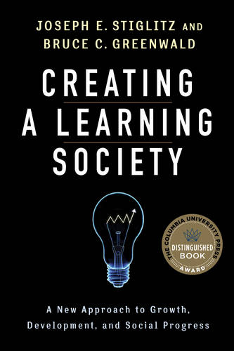 Creating a Learning Society: A New Approach to Growth, Development, and Social Progress - Kenneth J. Arrow Lecture Series (Hardback)