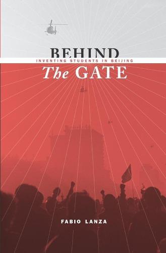 Behind the Gate: Inventing Students in Beijing - Studies of the Weatherhead East Asian Institute, Columbia University (Hardback)
