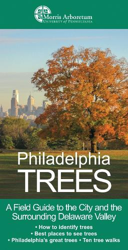 Philadelphia Trees: A Field Guide to the City and the Surrounding Delaware Valley (Paperback)