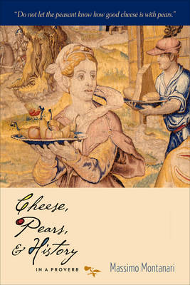 Cheese, Pears, and History in a Proverb - Arts and Traditions of the Table: Perspectives on Culinary History (Paperback)