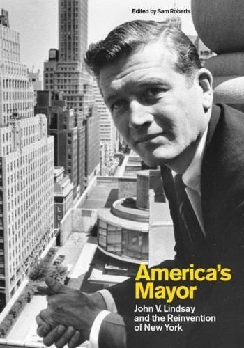 America's Mayor: John V. Lindsay and the Reinvention of New York (Hardback)