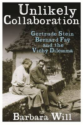 Unlikely Collaboration: Gertrude Stein, Bernard Fay, and the Vichy Dilemma - Gender and Culture Series (Paperback)