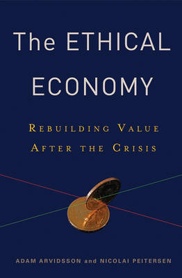 The Ethical Economy: Rebuilding Value After the Crisis (Hardback)