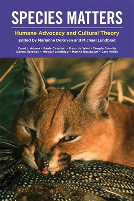 Species Matters: Humane Advocacy and Cultural Theory (Hardback)