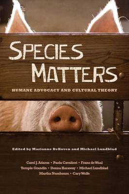 Species Matters: Humane Advocacy and Cultural Theory (Paperback)