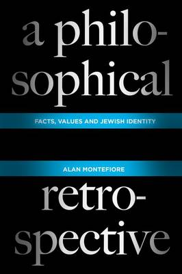 A Philosophical Retrospective: Facts, Values, and Jewish Identity - Columbia Themes in Philosophy (Hardback)