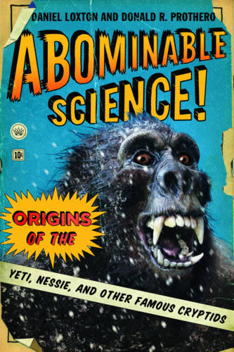 Abominable Science!: Origins of the Yeti, Nessie, and Other Famous Cryptids (Paperback)