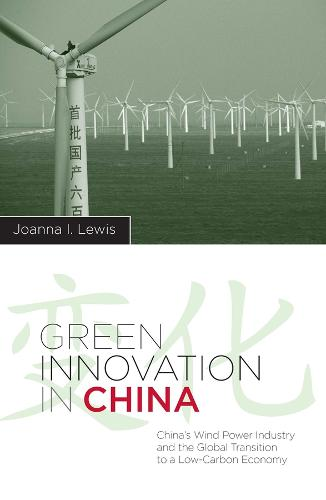 Green Innovation in China: China's Wind Power Industry and the Global Transition to a Low-Carbon Economy - Contemporary Asia in the World (Paperback)
