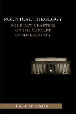 Political Theology: Four New Chapters on the Concept of Sovereignty - Columbia Studies in Political Thought / Political History (Paperback)