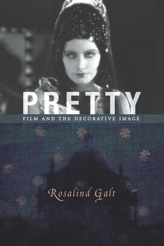 Pretty: Film and the Decorative Image - Film and Culture Series (Paperback)