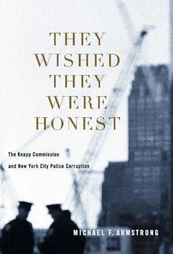 They Wished They Were Honest: The Knapp Commission and New York City Police Corruption (Hardback)