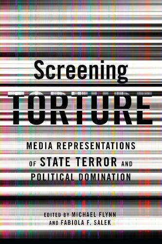 Screening Torture: Media Representations of State Terror and Political Domination (Hardback)