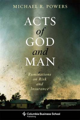 Acts of God and Man: Ruminations on Risk and Insurance - Columbia Business School Publishing (Hardback)