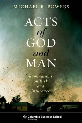 Acts of God and Man: Ruminations on Risk and Insurance - Columbia Business School Publishing (Paperback)
