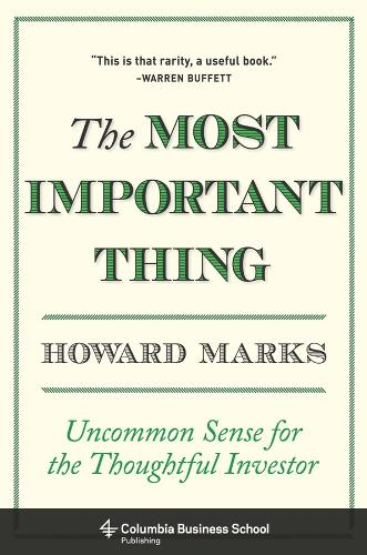The Most Important Thing: Uncommon Sense for the Thoughtful Investor - Columbia Business School Publishing (Hardback)