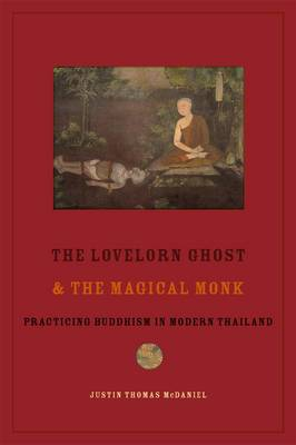 The Lovelorn Ghost and the Magical Monk: Practicing Buddhism in Modern Thailand (Hardback)