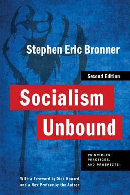 Socialism Unbound: Principles, Practices, and Prospects - Columbia Studies in Political Thought / Political History (Hardback)