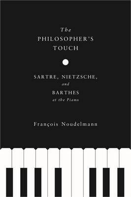 The Philosopher's Touch: Sartre, Nietzsche, and Barthes at the Piano - European Perspectives: A Series in Social Thought and Cultural Criticism (Hardback)