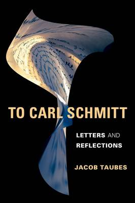 To Carl Schmitt: Letters and Reflections - Insurrections: Critical Studies in Religion, Politics, and Culture (Hardback)