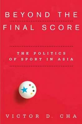 Beyond the Final Score: The Politics of Sport in Asia - Contemporary Asia in the World (Hardback)