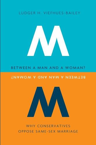Between a Man and a Woman?: Why Conservatives Oppose Same-Sex Marriage - Gender, Theory, and Religion (Hardback)