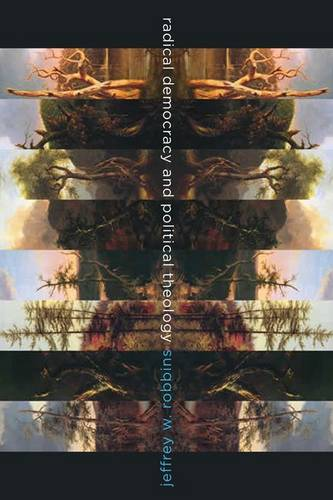 Radical Democracy and Political Theology - Insurrections: Critical Studies in Religion, Politics, and Culture (Paperback)