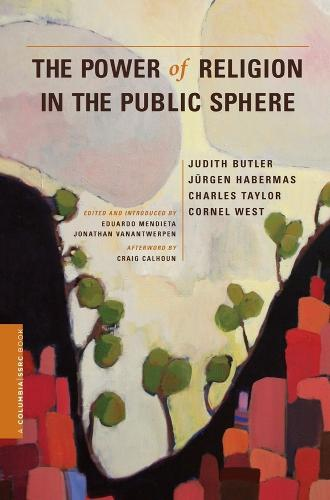 The Power of Religion in the Public Sphere - A Columbia / SSRC Book (Paperback)