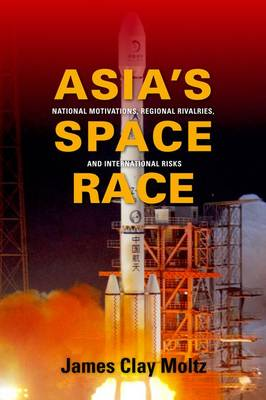 Asia's Space Race: National Motivations, Regional Rivalries, and International Risks (Hardback)