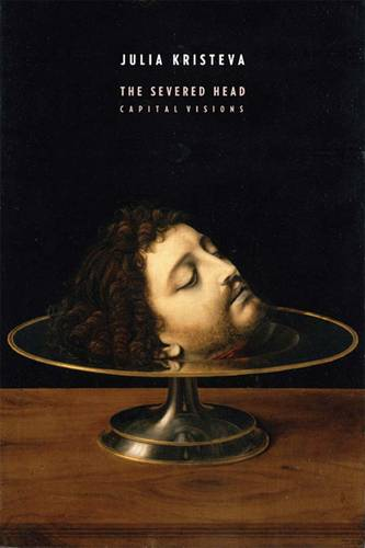 The Severed Head: Capital Visions - European Perspectives: A Series in Social Thought and Cultural Criticism (Hardback)