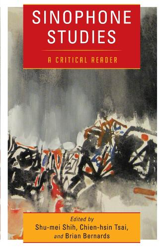 Sinophone Studies: A Critical Reader - Global Chinese Culture (Hardback)
