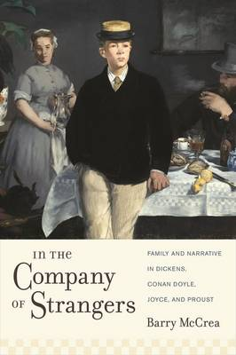 In the Company of Strangers: Family and Narrative in Dickens, Conan Doyle, Joyce, and Proust - Modernist Latitudes (Paperback)