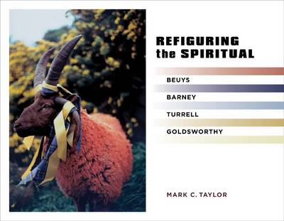 Refiguring the Spiritual: Beuys, Barney, Turrell, Goldsworthy - Religion, Culture, and Public Life 9 (Hardback)
