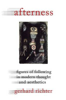 Afterness: Figures of Following in Modern Thought and Aesthetics - Columbia Themes in Philosophy, Social Criticism, and the Arts (Hardback)