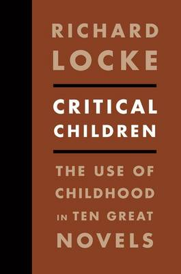 Critical Children: The Use of Childhood in Ten Great Novels (Paperback)