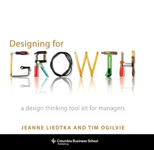 Designing for Growth: A Design Thinking Tool Kit for Managers (Hardback)