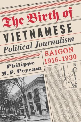 The Birth of Vietnamese Political Journalism: Saigon, 1916-1930 (Hardback)