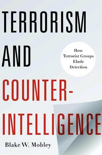 Terrorism and Counterintelligence: How Terrorist Groups Elude Detection - Columbia Studies in Terrorism and Irregular Warfare (Hardback)