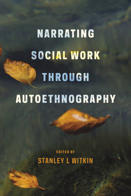 Narrating Social Work Through Autoethnography (Paperback)