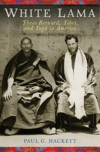 Theos Bernard, the White Lama: Tibet, Yoga, and American Religious Life (Hardback)