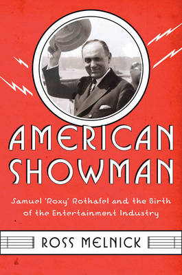 "American Showman: Samuel ""Roxy"" Rothafel and the Birth of the Entertainment Industry, 1908-1935 - Film and Culture Series (Hardback)"