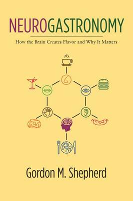 Neurogastronomy: How the Brain Creates Flavor and Why It Matters (Paperback)