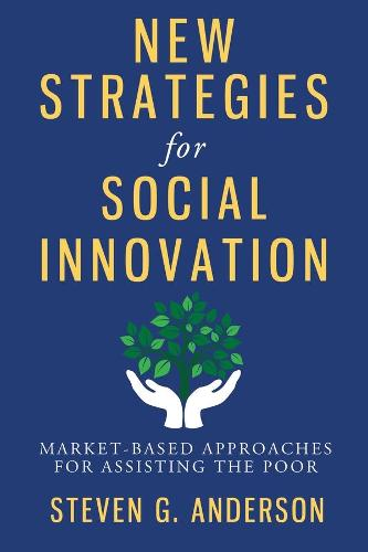 New Strategies for Social Innovation: Market-Based Approaches for Assisting the Poor (Paperback)
