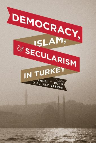 Democracy, Islam, and Secularism in Turkey - Religion, Culture, and Public Life 11 (Paperback)