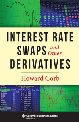 Interest Rate Swaps and Other Derivatives - Columbia Business School Publishing (Hardback)