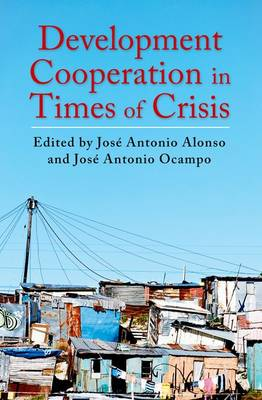 Development Cooperation in Times of Crisis - Initiative for Policy Dialogue at Columbia: Challenges in Development and Globalization (Hardback)