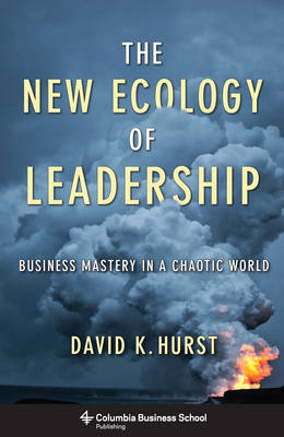 The New Ecology of Leadership: Business Mastery in a Chaotic World - Columbia Business School Publishing (Paperback)
