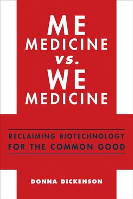 Me Medicine vs. We Medicine: Reclaiming Biotechnology for the Common Good (Hardback)